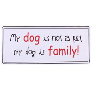 my dog is not a pet my dog is family!